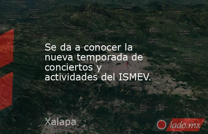 Se da a conocer la nueva temporada de conciertos y actividades del ISMEV.. Noticias en tiempo real