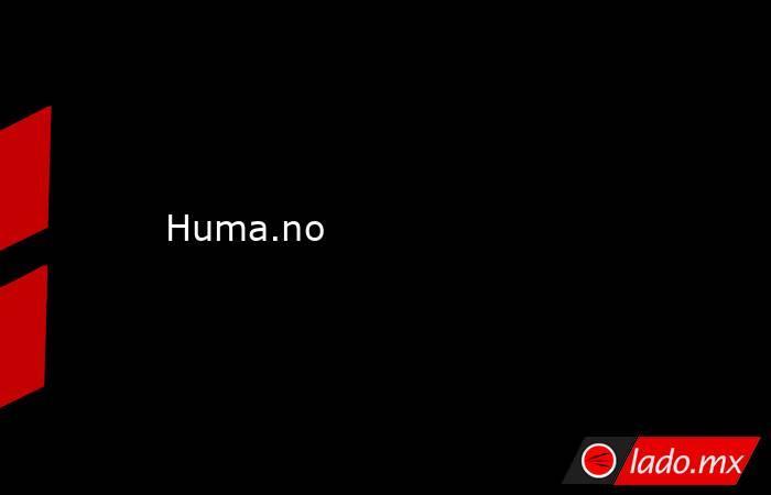 Huma.no. Noticias en tiempo real