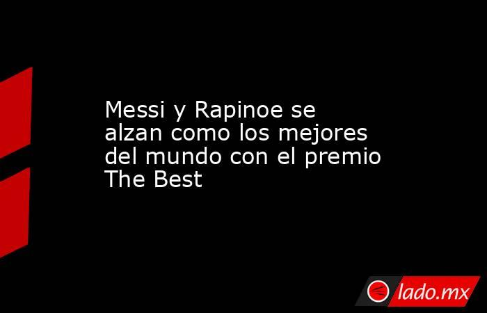 Messi y Rapinoe se alzan como los mejores del mundo con el premio The Best. Noticias en tiempo real