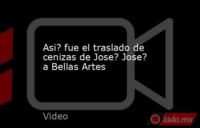 Asi? fue el traslado de cenizas de Jose? Jose? a Bellas Artes. Noticias en tiempo real