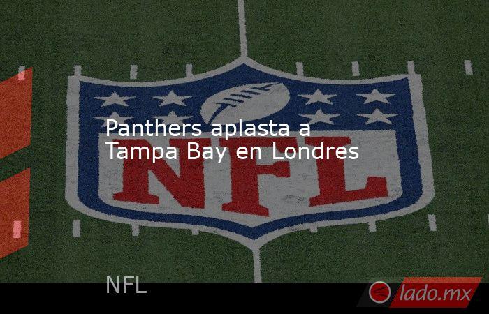 Panthers aplasta a Tampa Bay en Londres. Noticias en tiempo real
