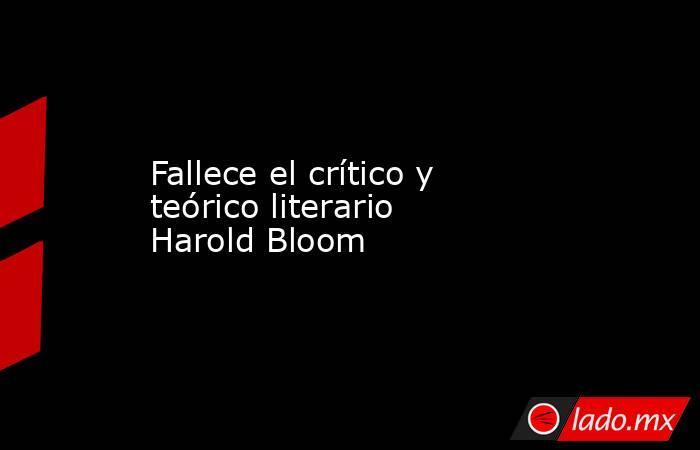 Fallece el crítico y teórico literario Harold Bloom. Noticias en tiempo real