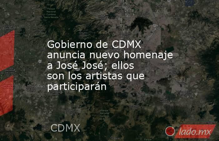 Gobierno de CDMX anuncia nuevo homenaje a José José; ellos son los artistas que participarán. Noticias en tiempo real