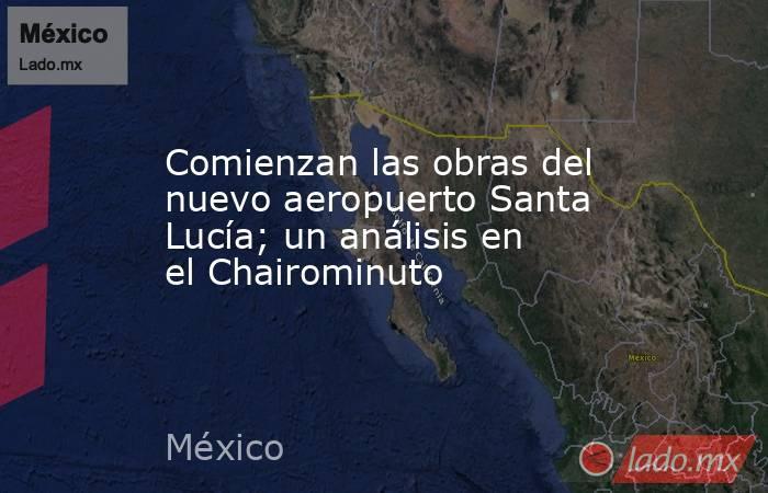 Comienzan las obras del nuevo aeropuerto Santa Lucía; un análisis en el Chairominuto. Noticias en tiempo real