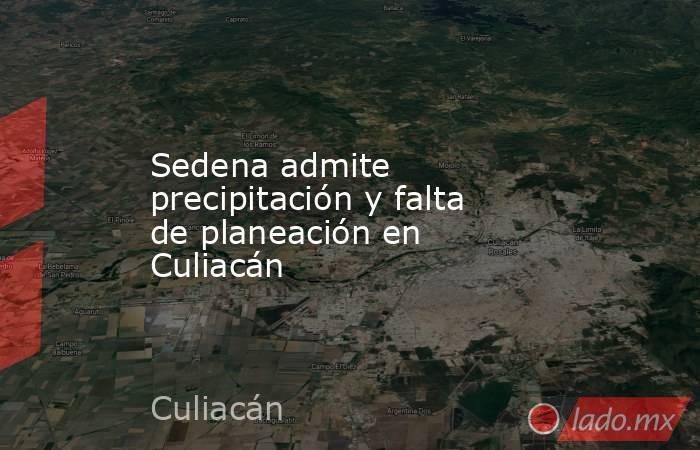Sedena admite precipitación y falta de planeación en Culiacán. Noticias en tiempo real