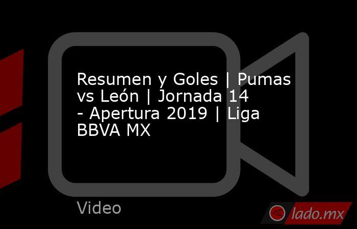 Resumen y Goles | Pumas vs León | Jornada 14  - Apertura 2019 | Liga BBVA MX. Noticias en tiempo real