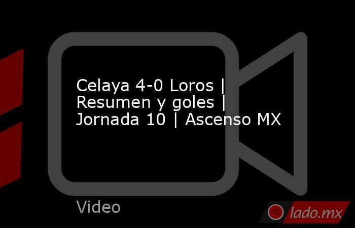 Celaya 4-0 Loros | Resumen y goles | Jornada 10 | Ascenso MX. Noticias en tiempo real