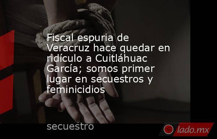 Fiscal espuria de Veracruz hace quedar en ridículo a Cuitláhuac García; somos primer lugar en secuestros y feminicidios. Noticias en tiempo real