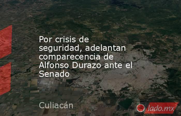 Por crisis de seguridad, adelantan comparecencia de Alfonso Durazo ante el Senado. Noticias en tiempo real