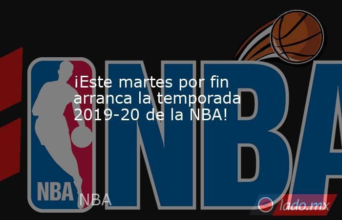 ¡Este martes por fin arranca la temporada 2019-20 de la NBA!. Noticias en tiempo real