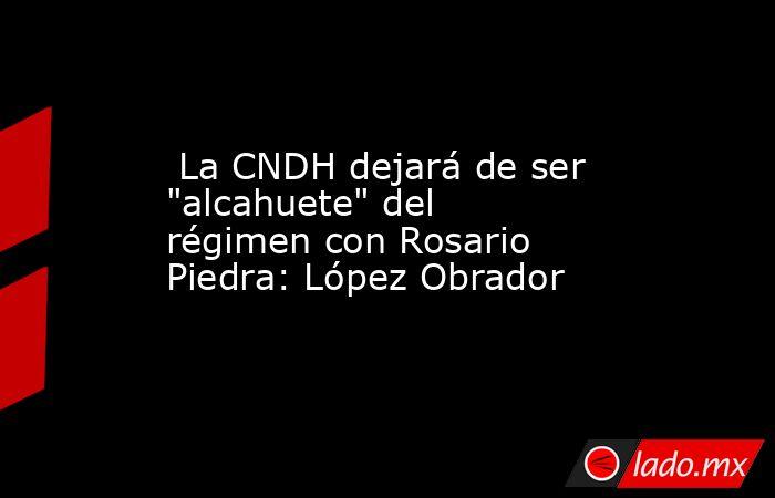 La CNDH dejará de ser