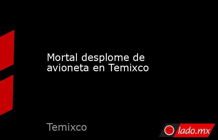 Mortal desplome de avioneta en Temixco. Noticias en tiempo real