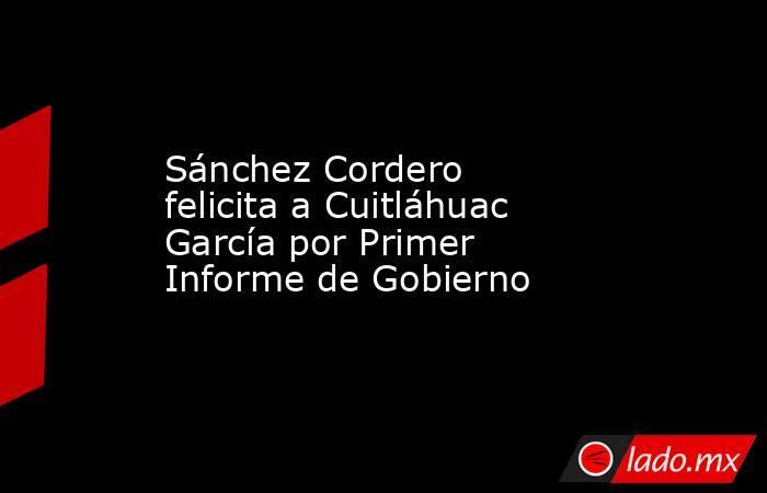 Sánchez Cordero felicita a Cuitláhuac García por Primer Informe de Gobierno. Noticias en tiempo real