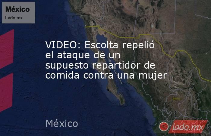 VIDEO: Escolta repelió el ataque de un supuesto repartidor de comida contra una mujer. Noticias en tiempo real