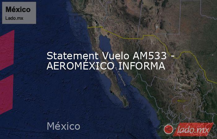 Statement Vuelo AM533 - AEROMÉXICO INFORMA. Noticias en tiempo real