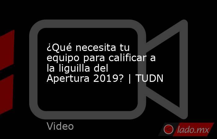 ¿Qué necesita tu equipo para calificar a la liguilla del Apertura 2019? | TUDN. Noticias en tiempo real