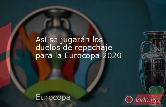 Así se jugarán los duelos de repechaje para la Eurocopa 2020. Noticias en tiempo real