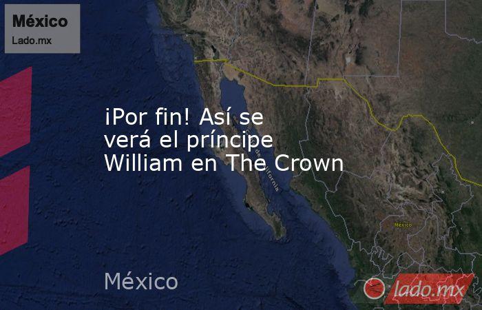 ¡Por fin! Así se verá el príncipe William en The Crown. Noticias en tiempo real