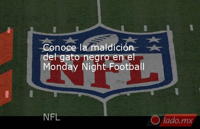 Conoce la maldición del gato negro en el Monday Night Football. Noticias en tiempo real