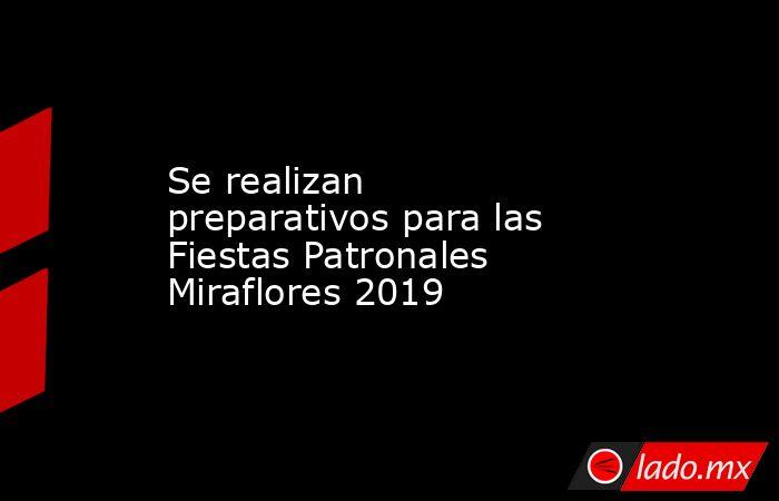 Se realizan preparativos para las Fiestas Patronales Miraflores 2019. Noticias en tiempo real