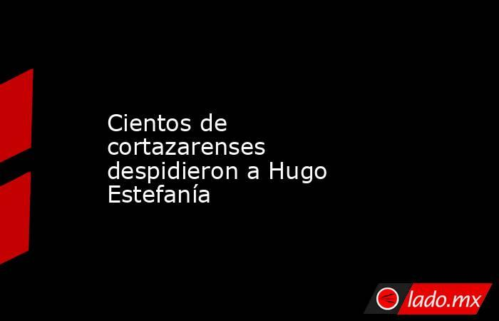 Cientos de cortazarenses despidieron a Hugo Estefanía. Noticias en tiempo real