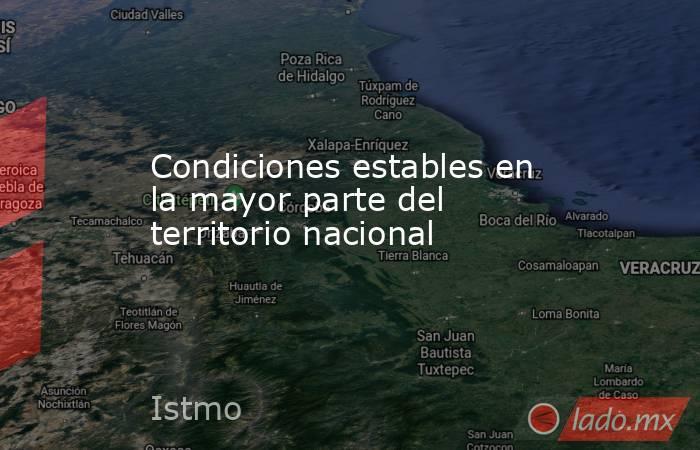 Condiciones estables en la mayor parte del territorio nacional. Noticias en tiempo real