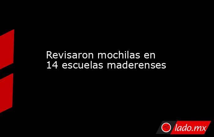 Revisaron mochilas en 14 escuelas maderenses. Noticias en tiempo real