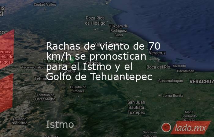 Rachas de viento de 70 km/h se pronostican para el Istmo y el Golfo de Tehuantepec. Noticias en tiempo real