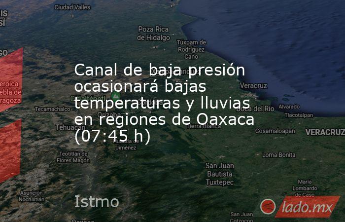 Canal de baja presión ocasionará bajas temperaturas y lluvias en regiones de Oaxaca (07:45 h). Noticias en tiempo real