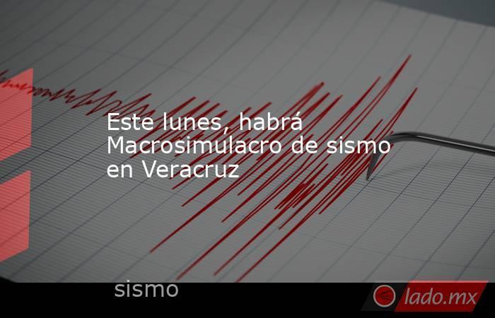 Este lunes, habrá Macrosimulacro de sismo en Veracruz. Noticias en tiempo real