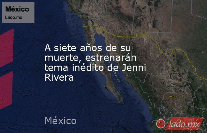 A siete años de su muerte, estrenarán tema inédito de Jenni Rivera. Noticias en tiempo real