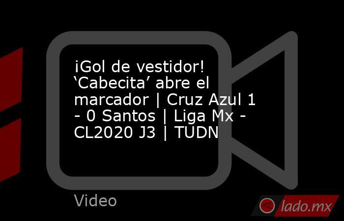 ¡Gol de vestidor! 'Cabecita' abre el marcador | Cruz Azul 1 - 0 Santos | Liga Mx - CL2020 J3 | TUDN. Noticias en tiempo real