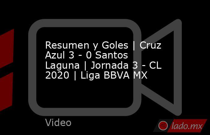 Resumen y Goles | Cruz Azul 3 - 0 Santos Laguna | Jornada 3 - CL 2020 | Liga BBVA MX. Noticias en tiempo real
