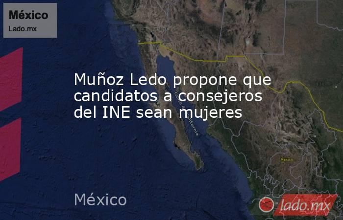 Muñoz Ledo propone que candidatos a consejeros del INE sean mujeres. Noticias en tiempo real