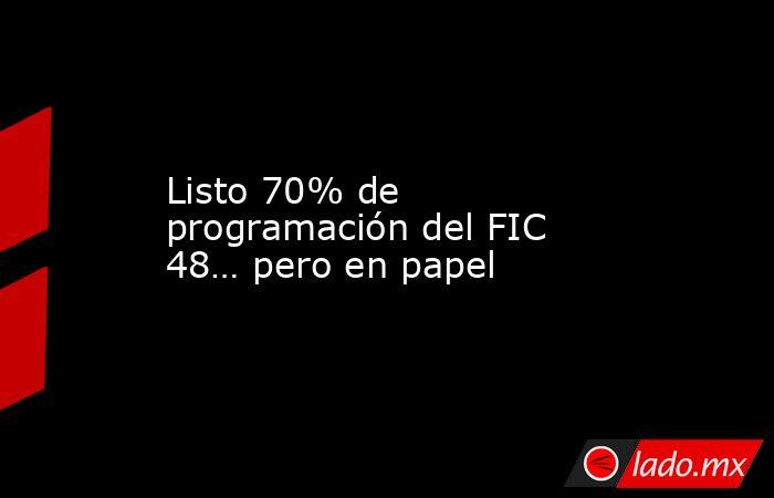 Listo 70% de programación del FIC 48… pero en papel. Noticias en tiempo real