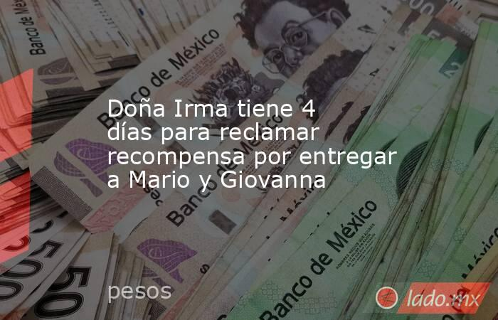 Doña Irma tiene 4 días para reclamar recompensa por entregar a Mario y Giovanna. Noticias en tiempo real