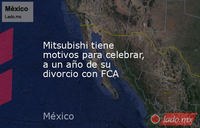 Mitsubishi tiene motivos para celebrar, a un año de su divorcio con FCA. Noticias en tiempo real