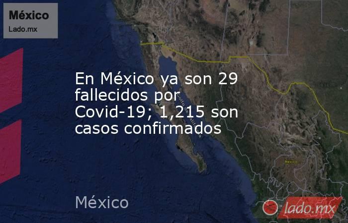 En México ya son 29 fallecidos por Covid-19; 1,215 son casos confirmados. Noticias en tiempo real