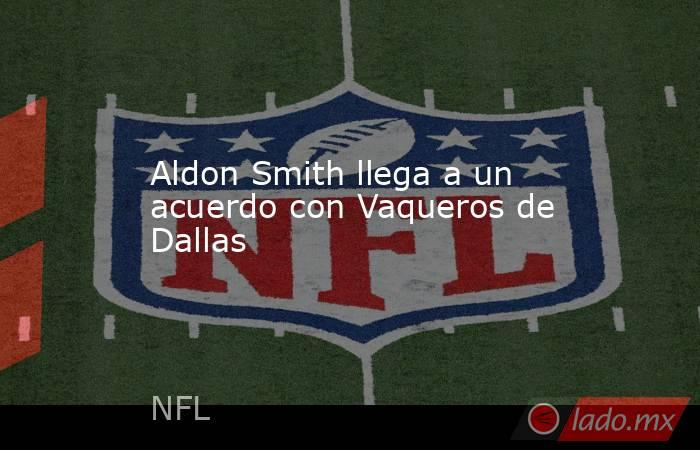 Aldon Smith llega a un acuerdo con Vaqueros de Dallas. Noticias en tiempo real