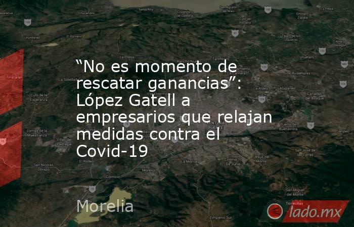 """""""No es momento de rescatar ganancias"""": López Gatell a empresarios que relajan medidas contra el Covid-19. Noticias en tiempo real"""