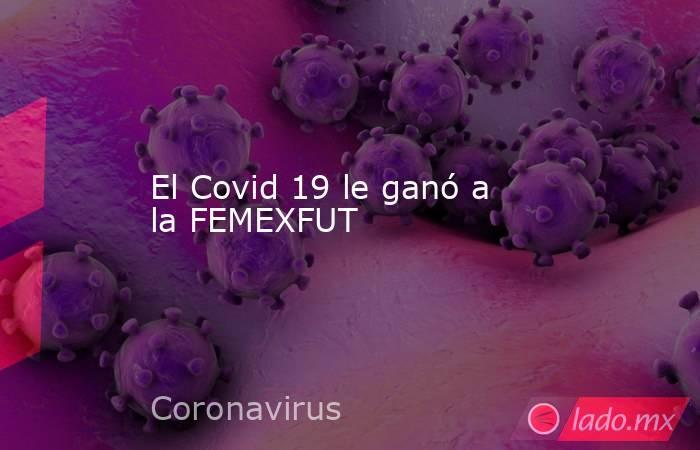 El Covid 19 le ganó a la FEMEXFUT. Noticias en tiempo real