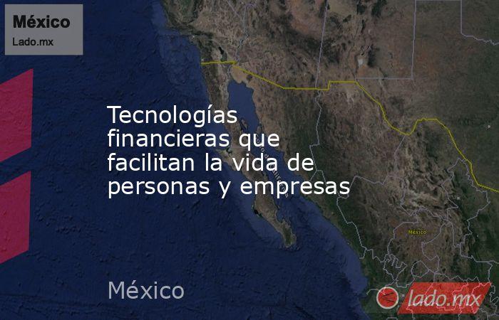 Tecnologías financieras que facilitan la vida de personas y empresas. Noticias en tiempo real
