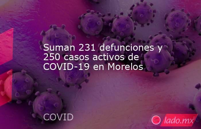 Suman 231 defunciones y 250 casos activos de COVID-19 en Morelos. Noticias en tiempo real