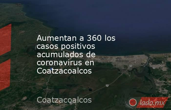 Aumentan a 360 los casos positivos acumulados de coronavirus en Coatzacoalcos. Noticias en tiempo real