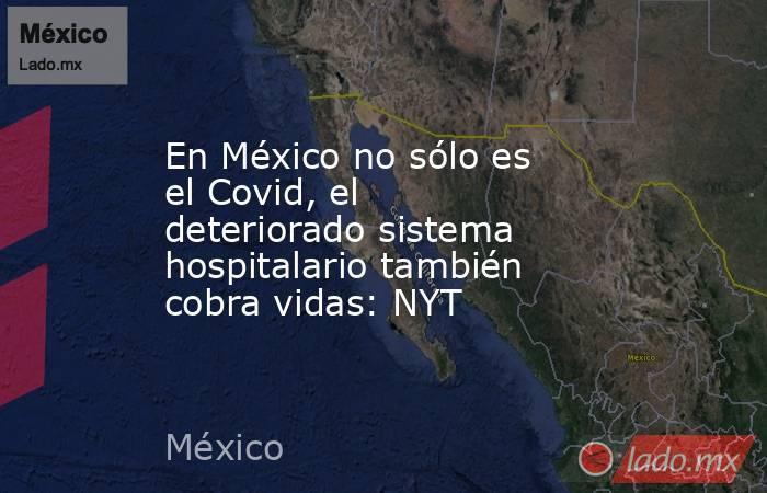 En México no sólo es el Covid, el deteriorado sistema hospitalario también cobra vidas: NYT. Noticias en tiempo real