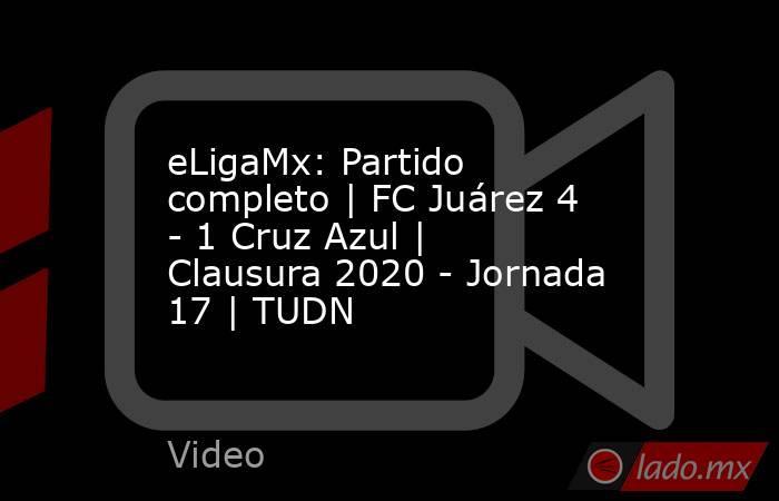eLigaMx: Partido completo   FC Juárez 4 - 1 Cruz Azul   Clausura 2020 - Jornada 17   TUDN. Noticias en tiempo real