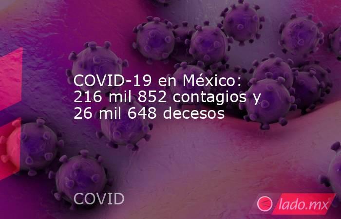 COVID-19 en México: 216 mil 852 contagios y 26 mil 648 decesos. Noticias en tiempo real