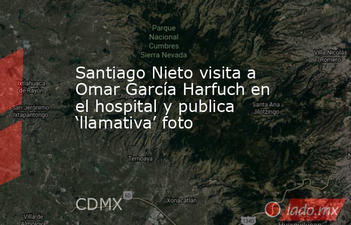 Santiago Nieto visita a Omar García Harfuch en el hospital y publica 'llamativa' foto. Noticias en tiempo real