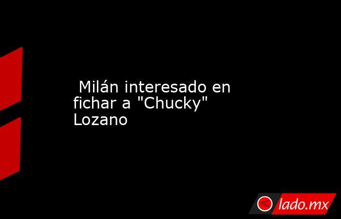 Milán interesado en fichar a