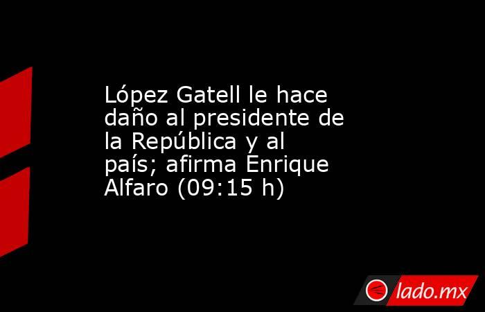 López Gatell le hace daño al presidente de la República y al país; afirma Enrique Alfaro (09:15 h). Noticias en tiempo real